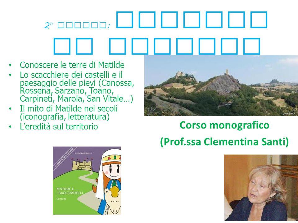 2 ° modulo : Matilde di Canossa Conoscere le terre di Matilde Lo scacchiere dei castelli e il paesaggio delle pievi (Canossa, Rossena, Sarzano, Toano,