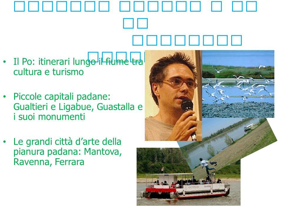4 ° modulo : Verso la Pianura Padana e il Po Emanuele Ferrari Il Po: itinerari lungo il fiume tra cultura e turismo Piccole capitali padane: Gualtieri