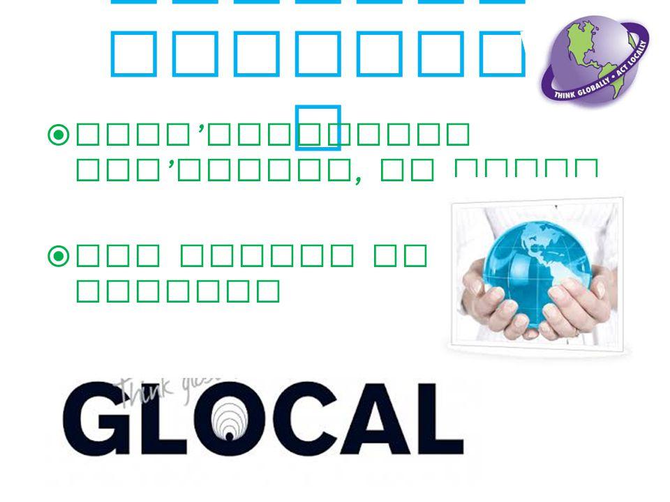 Glocali zzazion e  Dall ' Appennino all ' Europa, al mondo  Dal locale al globale