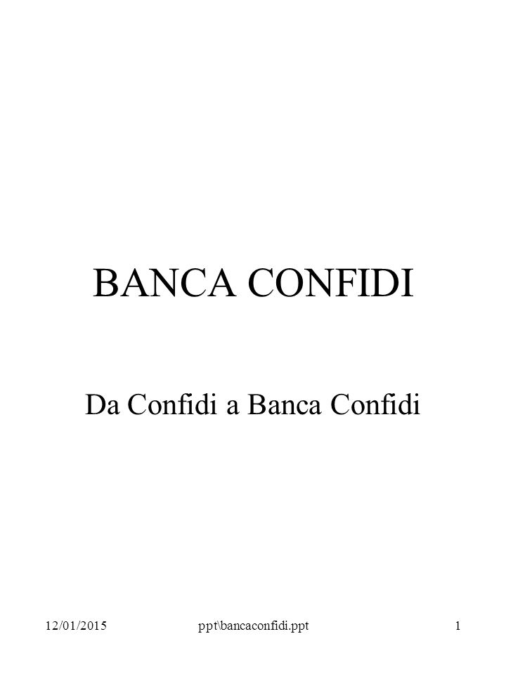 12/01/2015ppt\bancaconfidi.ppt1 BANCA CONFIDI Da Confidi a Banca Confidi