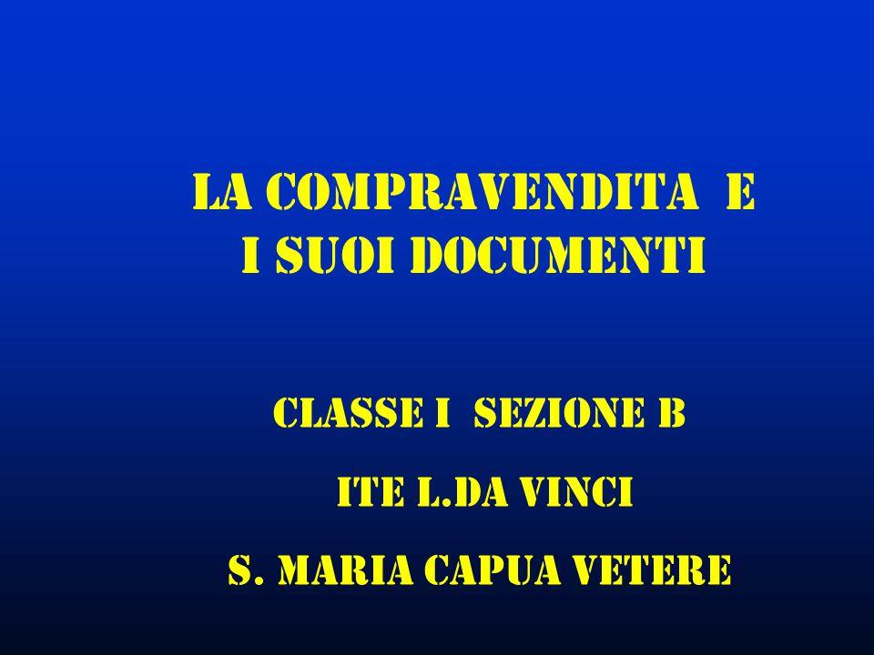 Classe I sezione B ITE L.DA vinci S. Maria Capua Vetere LA compravendita E I SuoI documenti