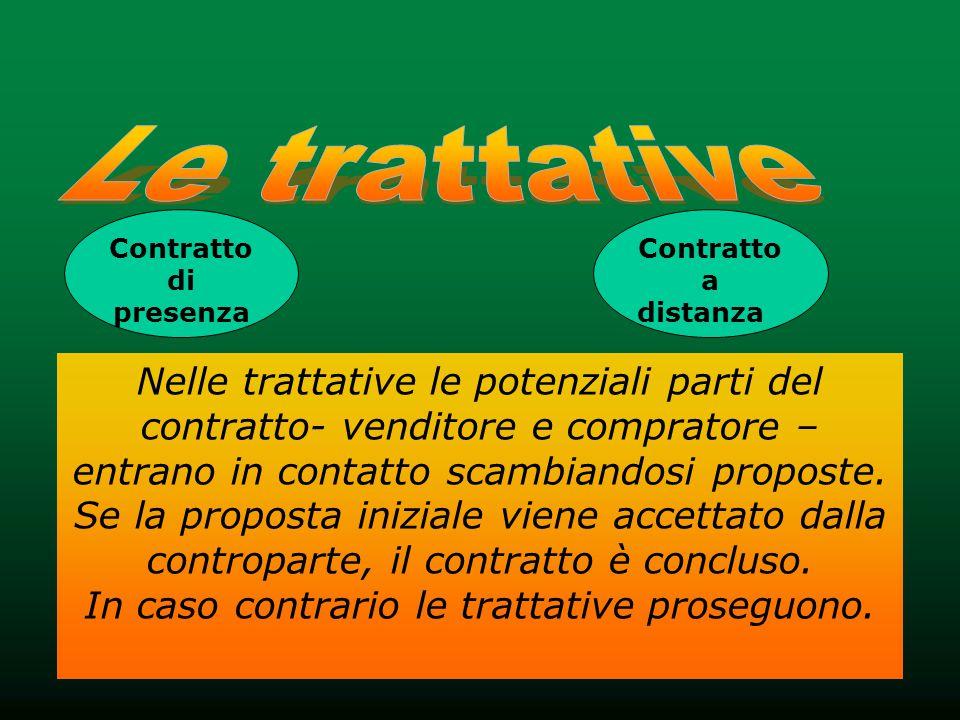 Nelle trattative le potenziali parti del contratto- venditore e compratore – entrano in contatto scambiandosi proposte.