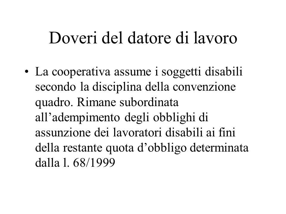 Doveri del datore di lavoro La cooperativa assume i soggetti disabili secondo la disciplina della convenzione quadro.