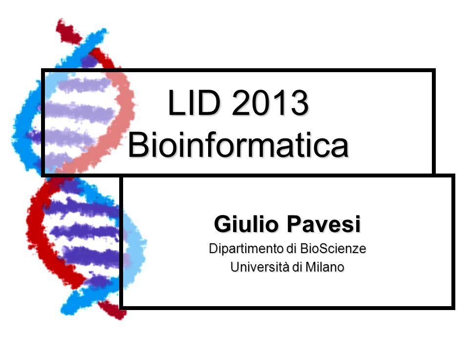 LID 2013 Bioinformatica Giulio Pavesi Dipartimento di BioScienze Università di Milano