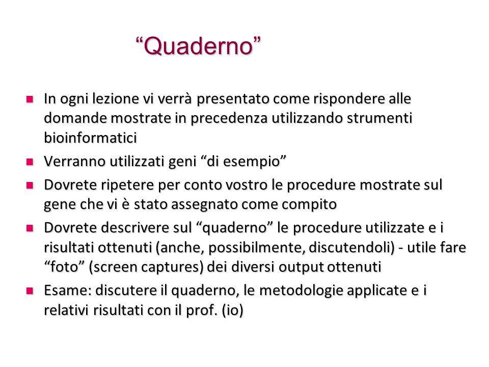 """""""Quaderno"""" In ogni lezione vi verrà presentato come rispondere alle domande mostrate in precedenza utilizzando strumenti bioinformatici In ogni lezion"""