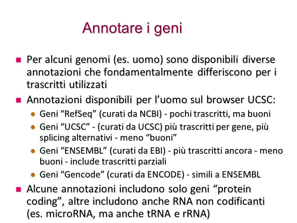 Annotare i geni Per alcuni genomi (es. uomo) sono disponibili diverse annotazioni che fondamentalmente differiscono per i trascritti utilizzati Per al
