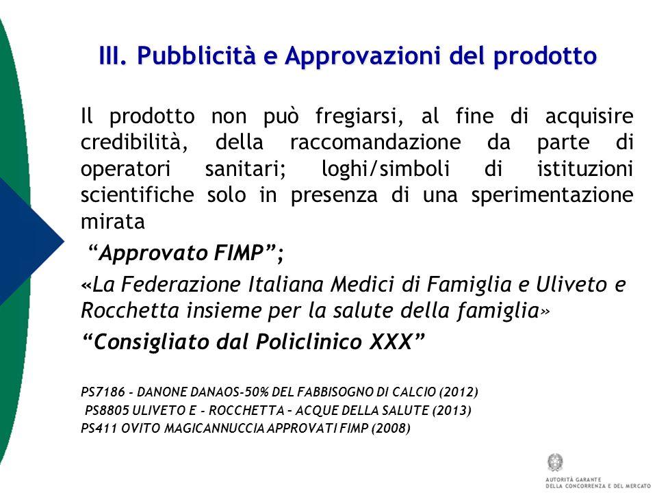 III. Pubblicità e Approvazioni del prodotto Il prodotto non può fregiarsi, al fine di acquisire credibilità, della raccomandazione da parte di operato