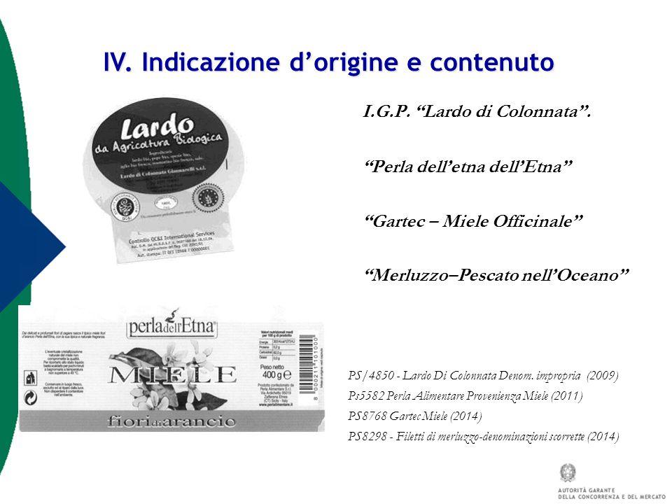"""IV. Indicazione d'origine e contenuto I.G.P. """"Lardo di Colonnata"""". """"Perla dell'etna dell'Etna"""" """"Gartec – Miele Officinale"""" """"Merluzzo–Pescato nell'Ocea"""