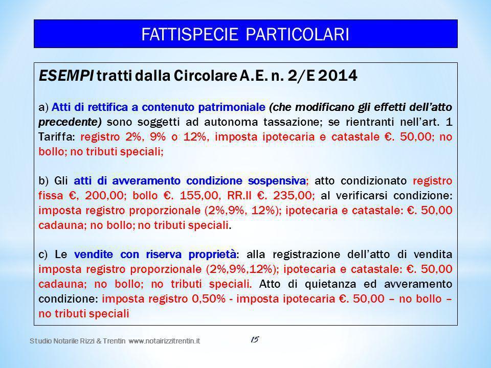 Studio Notarile Rizzi & Trentin www.notairizzitrentin.it 15 ESEMPI tratti dalla Circolare A.E. n. 2/E 2014 a) Atti di rettifica a contenuto patrimonia