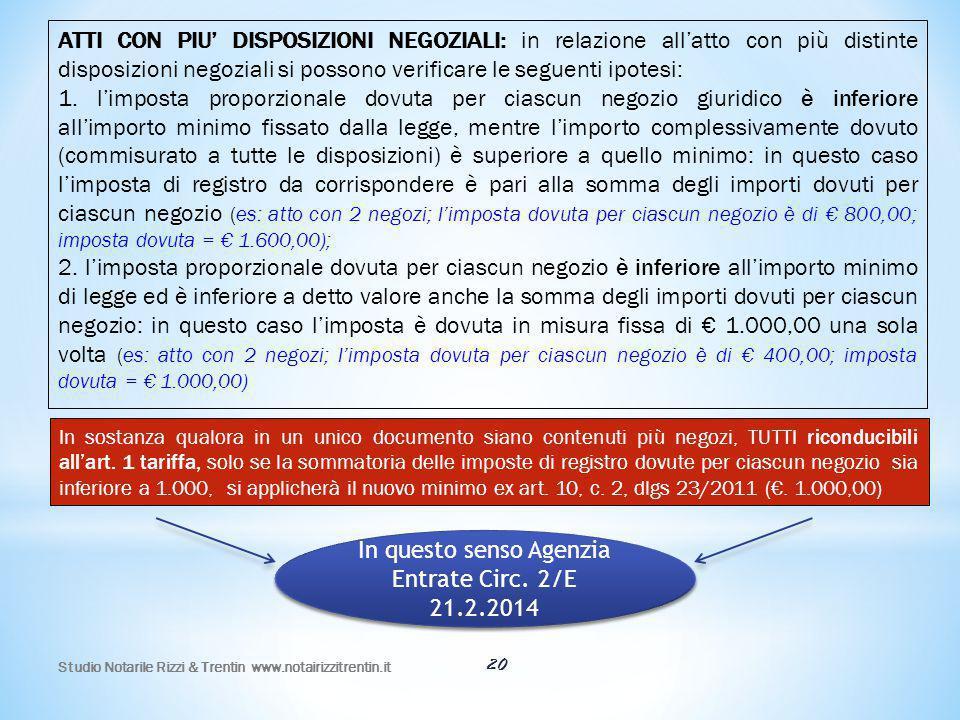 Studio Notarile Rizzi & Trentin www.notairizzitrentin.it 20 In sostanza qualora in un unico documento siano contenuti più negozi, TUTTI riconducibili