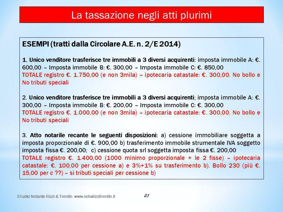 Studio Notarile Rizzi & Trentin www.notairizzitrentin.it 21 ESEMPI (tratti dalla Circolare A.E. n. 2/E 2014) 1. Unico venditore trasferisce tre immobi