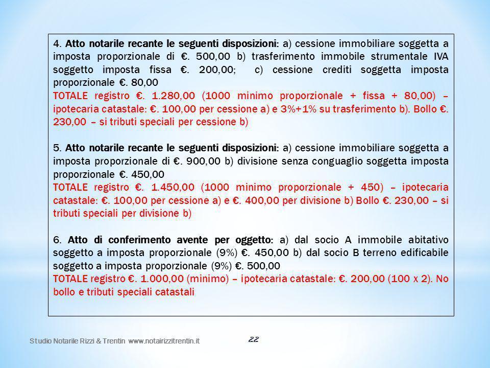 Studio Notarile Rizzi & Trentin www.notairizzitrentin.it 22 4. Atto notarile recante le seguenti disposizioni: a) cessione immobiliare soggetta a impo