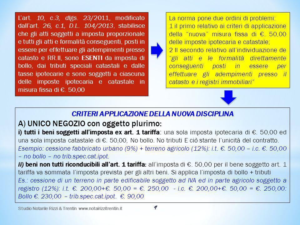 9 L'art. 10, c.3, dlgs. 23/2011, modificato dall'art. 26, c.1, D.L. 104/2013, stabilisce che gli atti soggetti a imposta proporzionale e tutti gli att