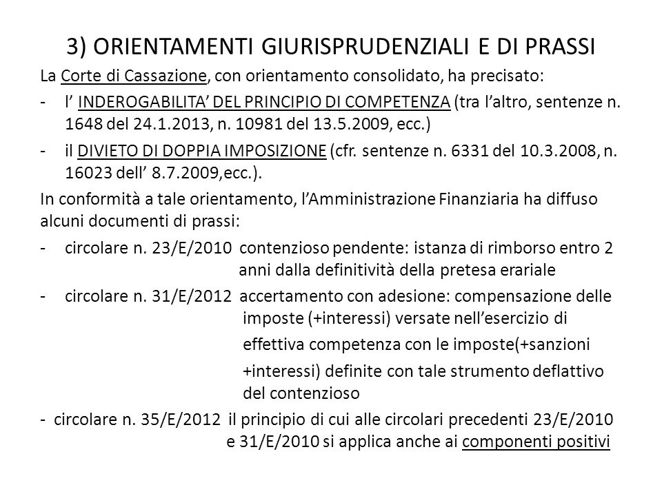 3) ORIENTAMENTI GIURISPRUDENZIALI E DI PRASSI La Corte di Cassazione, con orientamento consolidato, ha precisato: -l' INDEROGABILITA' DEL PRINCIPIO DI COMPETENZA (tra l'altro, sentenze n.