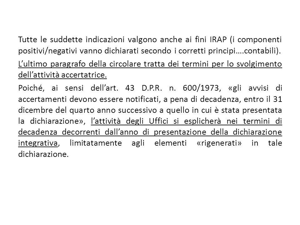 Tutte le suddette indicazioni valgono anche ai fini IRAP (i componenti positivi/negativi vanno dichiarati secondo i corretti principi….contabili).
