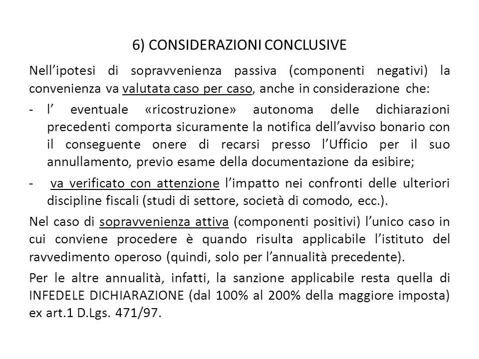 6) CONSIDERAZIONI CONCLUSIVE Nell'ipotesi di sopravvenienza passiva (componenti negativi) la convenienza va valutata caso per caso, anche in considera