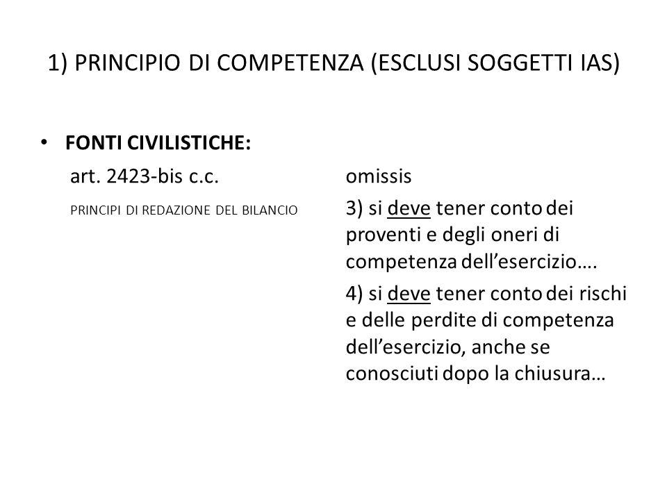 1) PRINCIPIO DI COMPETENZA (ESCLUSI SOGGETTI IAS) FONTI CIVILISTICHE: art. 2423-bis c.c. PRINCIPI DI REDAZIONE DEL BILANCIO omissis 3) si deve tener c