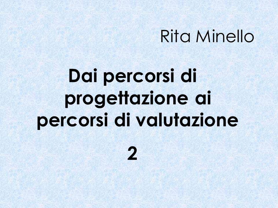 Rita Minello Dai percorsi di progettazione ai percorsi di valutazione 2
