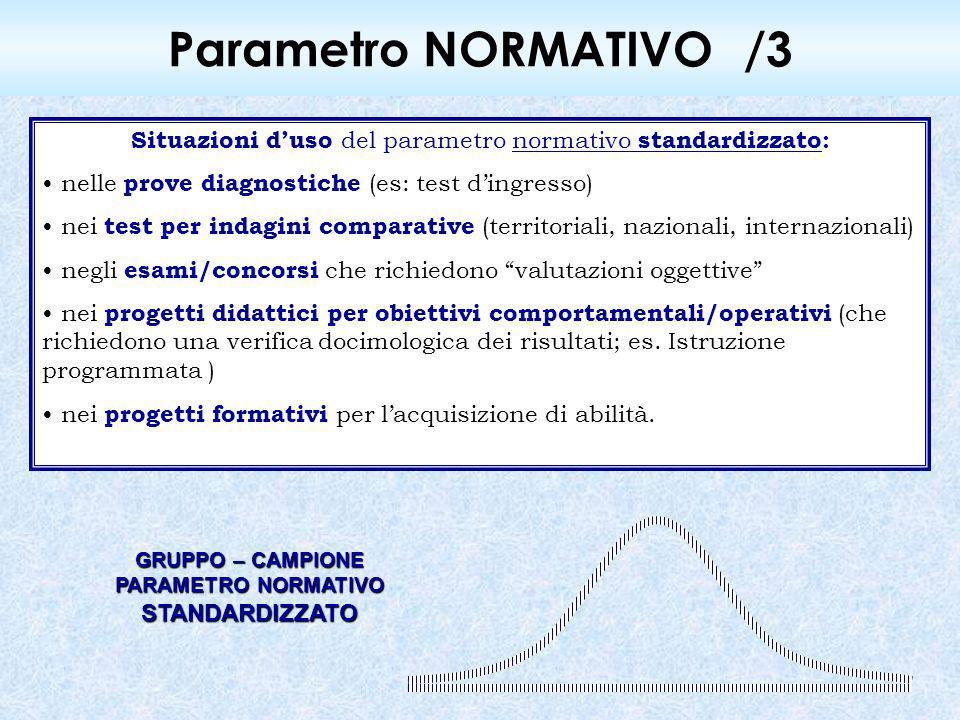 Parametro NORMATIVO/3 Situazioni d'uso del parametro normativo standardizzato: nelle prove diagnostiche (es: test d'ingresso) nei test per indagini co