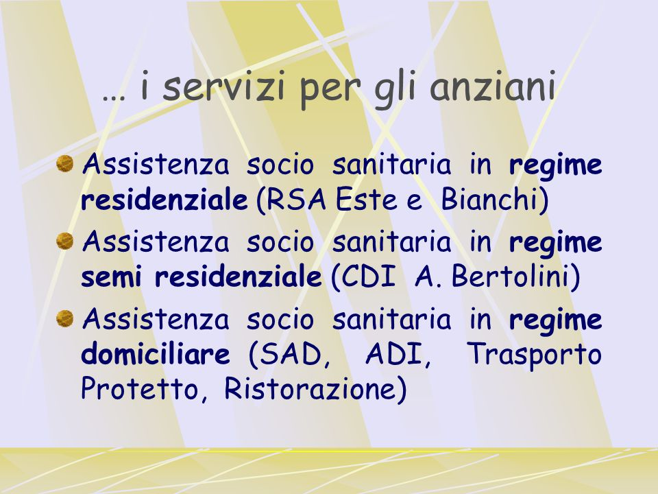 … i servizi per le persone diversamente abili Assistenza socio sanitaria in regime residenziale ( Viale Gorizia e Via Volta) Assistenza socio sanitaria in regime domiciliare (SAD, ADI, Trasporto Protetto).
