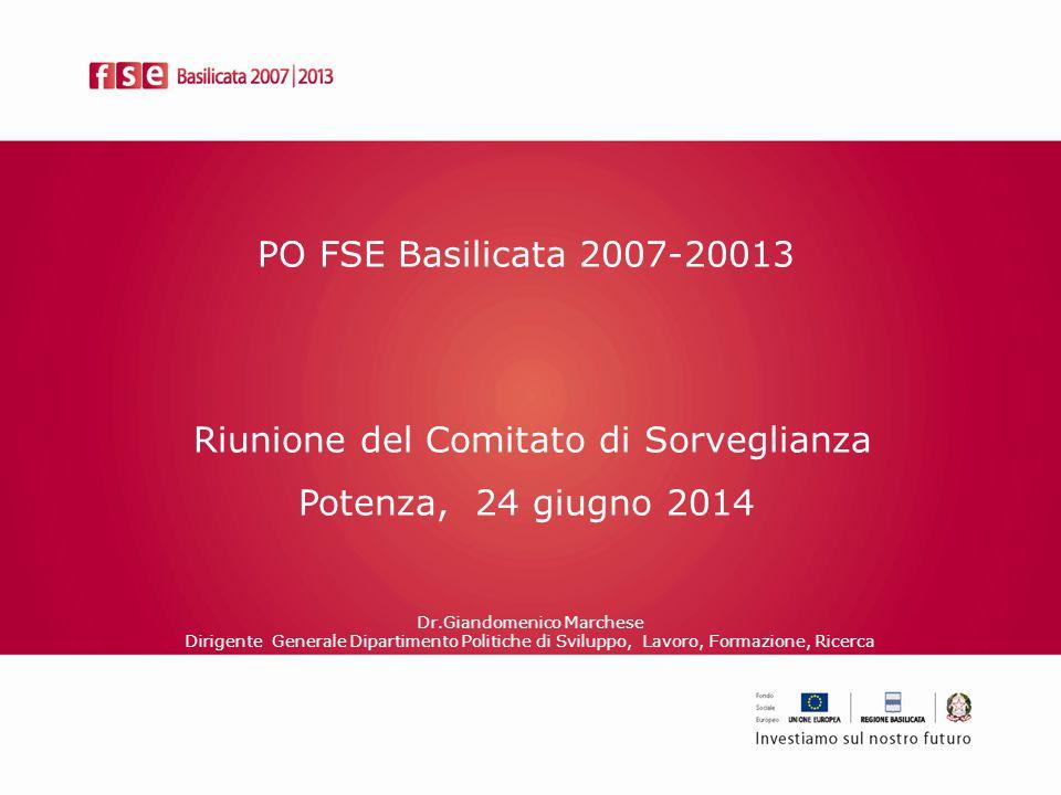 PO FSE Basilicata 2007-20013 Riunione del Comitato di Sorveglianza Potenza, 24 giugno 2014 Dr.Giandomenico Marchese Dirigente Generale Dipartimento Politiche di Sviluppo, Lavoro, Formazione, Ricerca
