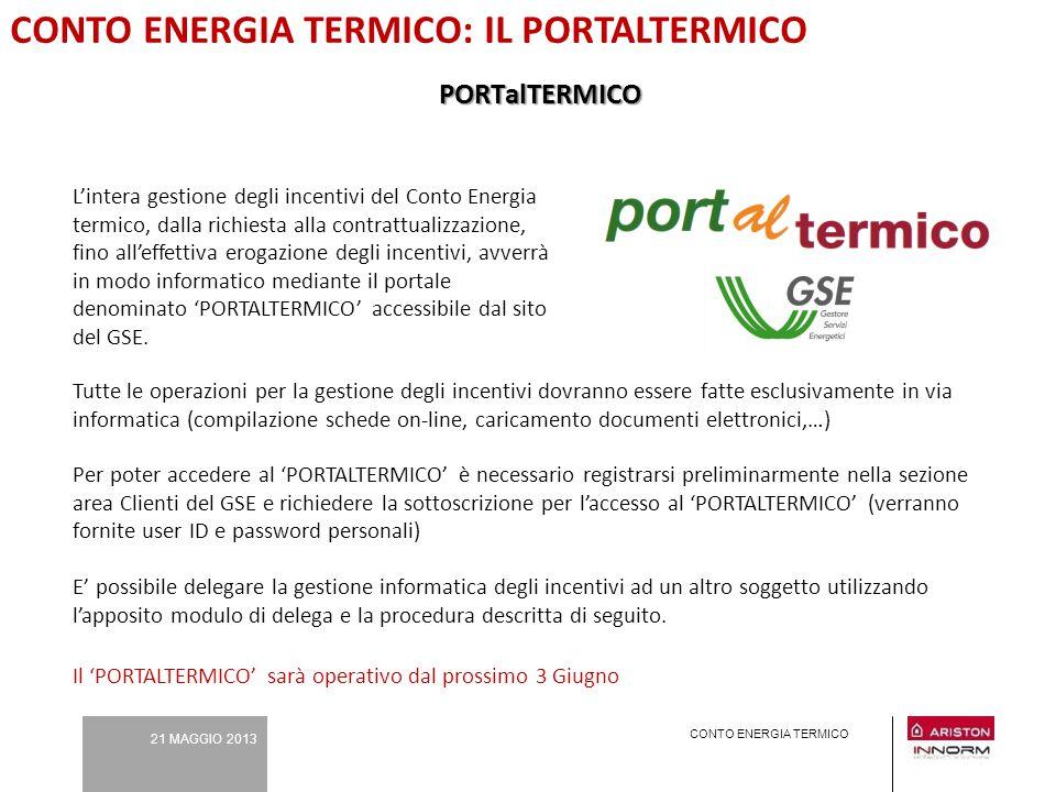 21 MAGGIO 2013 CONTO ENERGIA TERMICO CONTO ENERGIA TERMICO: IL PORTALTERMICO L'intera gestione degli incentivi del Conto Energia termico, dalla richie