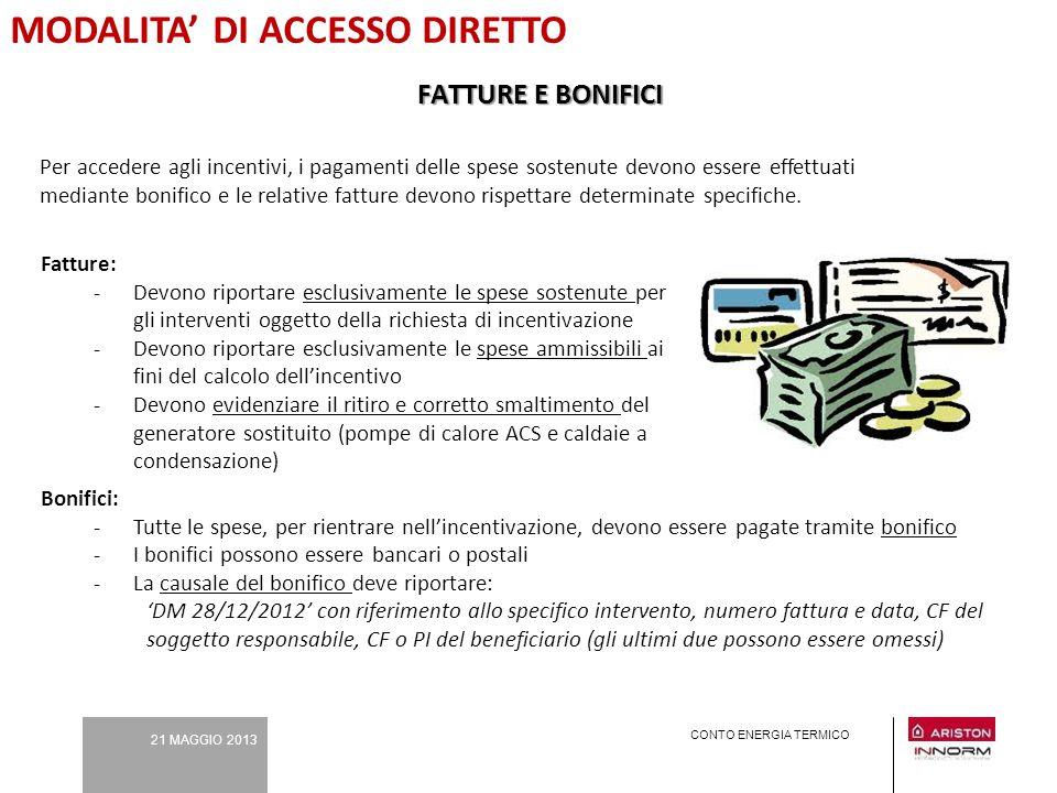 21 MAGGIO 2013 CONTO ENERGIA TERMICO Per accedere agli incentivi, i pagamenti delle spese sostenute devono essere effettuati mediante bonifico e le re
