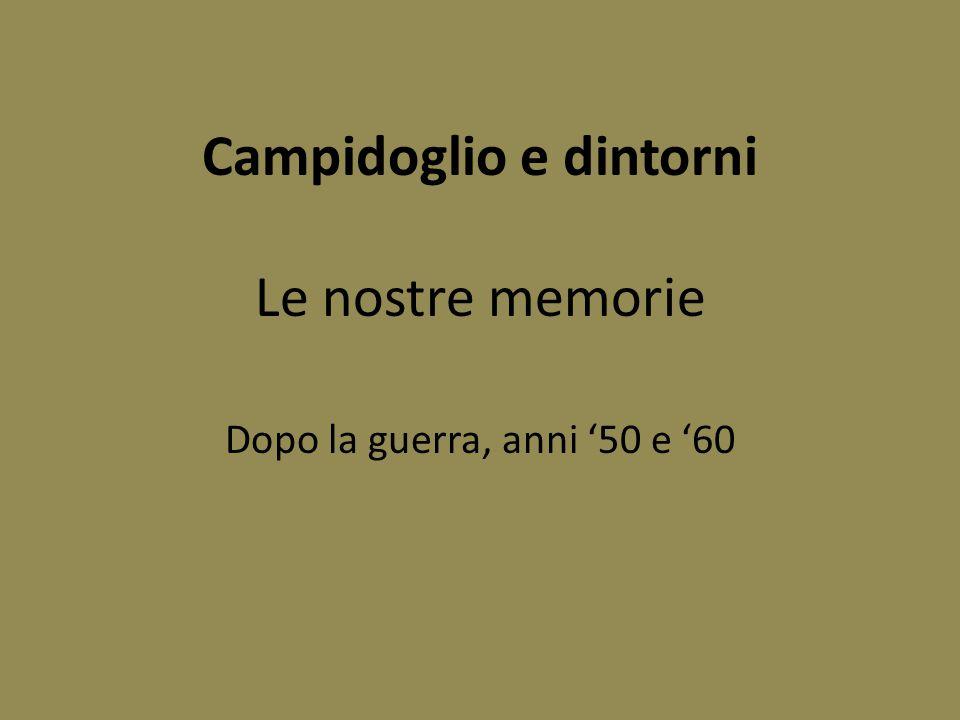 Campidoglio e dintorni Le nostre memorie Dopo la guerra, anni '50 e '60