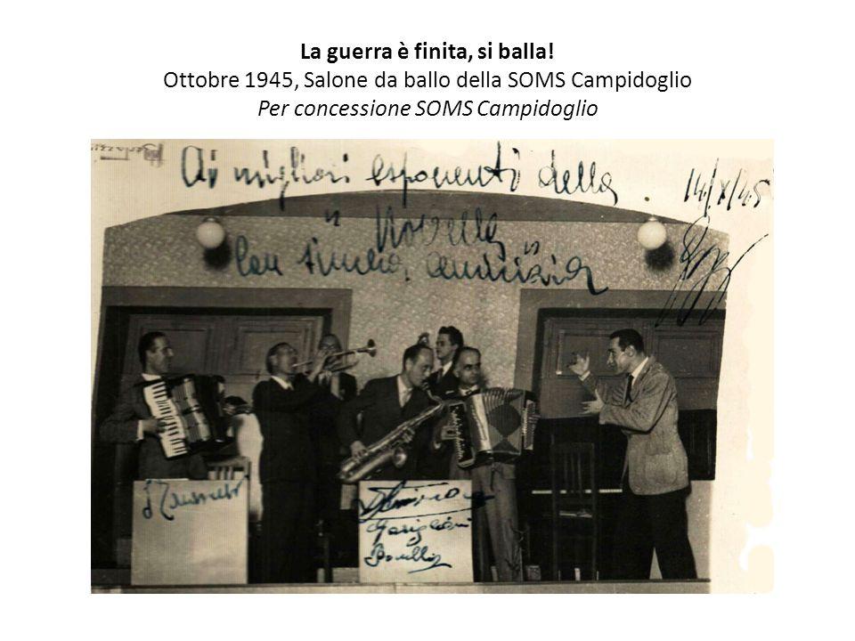 La guerra è finita, si balla! Ottobre 1945, Salone da ballo della SOMS Campidoglio Per concessione SOMS Campidoglio