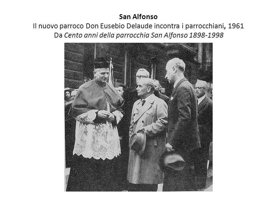 San Alfonso Il nuovo parroco Don Eusebio Delaude incontra i parrocchiani, 1961 Da Cento anni della parrocchia San Alfonso 1898-1998