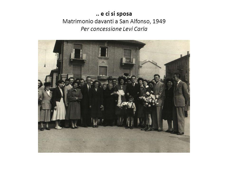 .. e ci si sposa Matrimonio davanti a San Alfonso, 1949 Per concessione Levi Carla