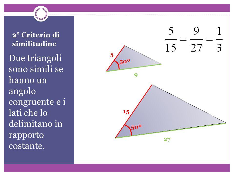 2° Criterio di similitudine Due triangoli sono simili se hanno un angolo congruente e i lati che lo delimitano in rapporto costante.