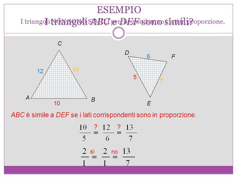 ESEMPIO I triangoli ABC e DEF sono simili.A B C D E F 10 12 13 5 6 7 ?.