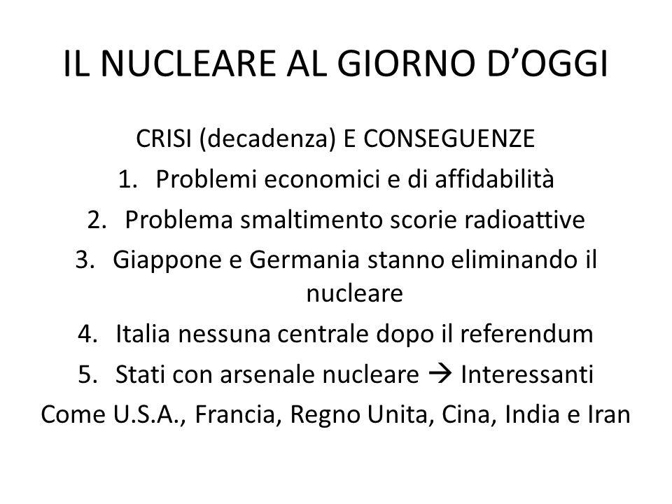 IL NUCLEARE AL GIORNO D'OGGI CRISI (decadenza) E CONSEGUENZE 1.Problemi economici e di affidabilità 2.Problema smaltimento scorie radioattive 3.Giappo