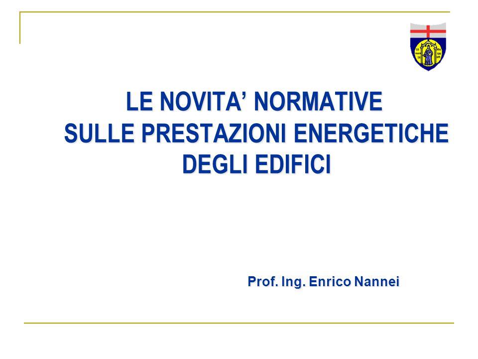 LE NOVITA' NORMATIVE SULLE PRESTAZIONI ENERGETICHE DEGLI EDIFICI LE NOVITA' NORMATIVE SULLE PRESTAZIONI ENERGETICHE DEGLI EDIFICI Prof. Ing. Enrico Na