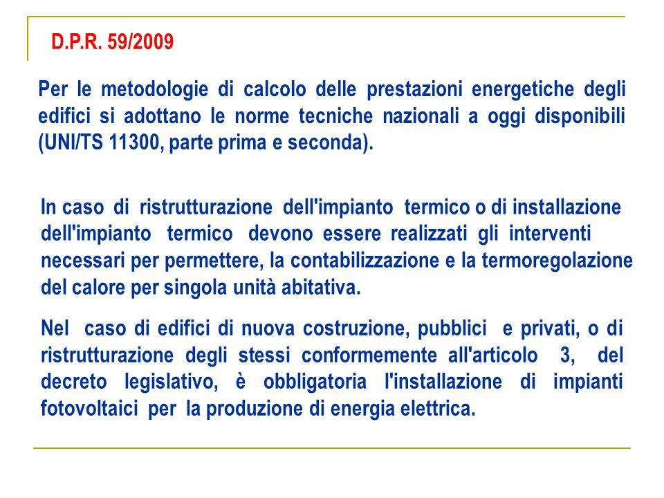 D.P.R. 59/2009 Per le metodologie di calcolo delle prestazioni energetiche degli edifici si adottano le norme tecniche nazionali a oggi disponibili (U