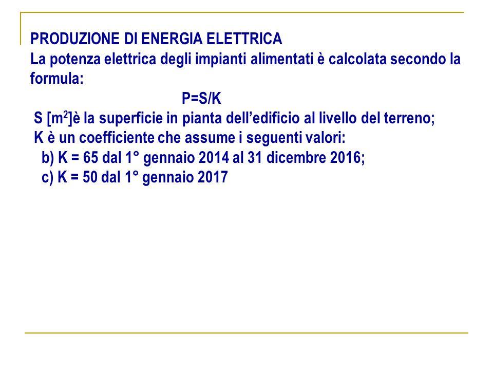 PRODUZIONE DI ENERGIA ELETTRICA La potenza elettrica degli impianti alimentati è calcolata secondo la formula: P=S/K S [m 2 ]è la superficie in pianta