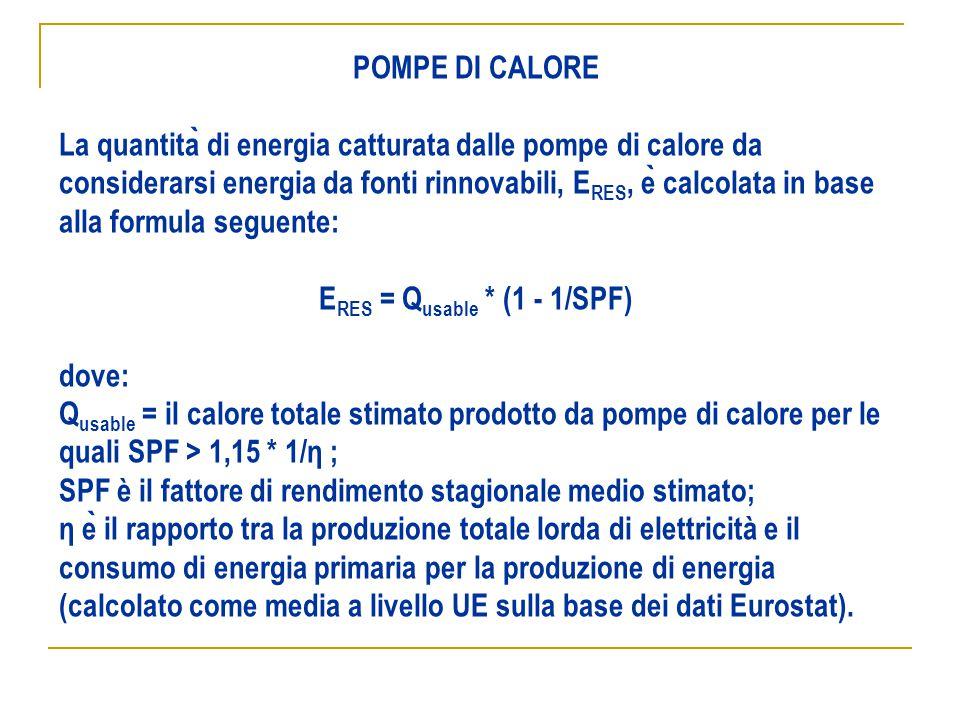 POMPE DI CALORE La quantita ̀ di energia catturata dalle pompe di calore da considerarsi energia da fonti rinnovabili, E RES, e ̀ calcolata in base al