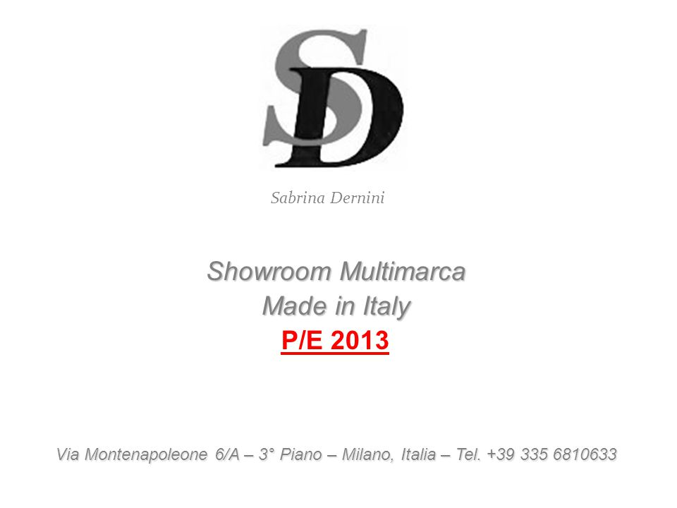 Showroom Multimarca Made in Italy P/E 2013 ViaMontenapoleone 6/A – 3° Piano – Milano, Italia – Tel. +39 335 6810633 Via Montenapoleone 6/A – 3° Piano