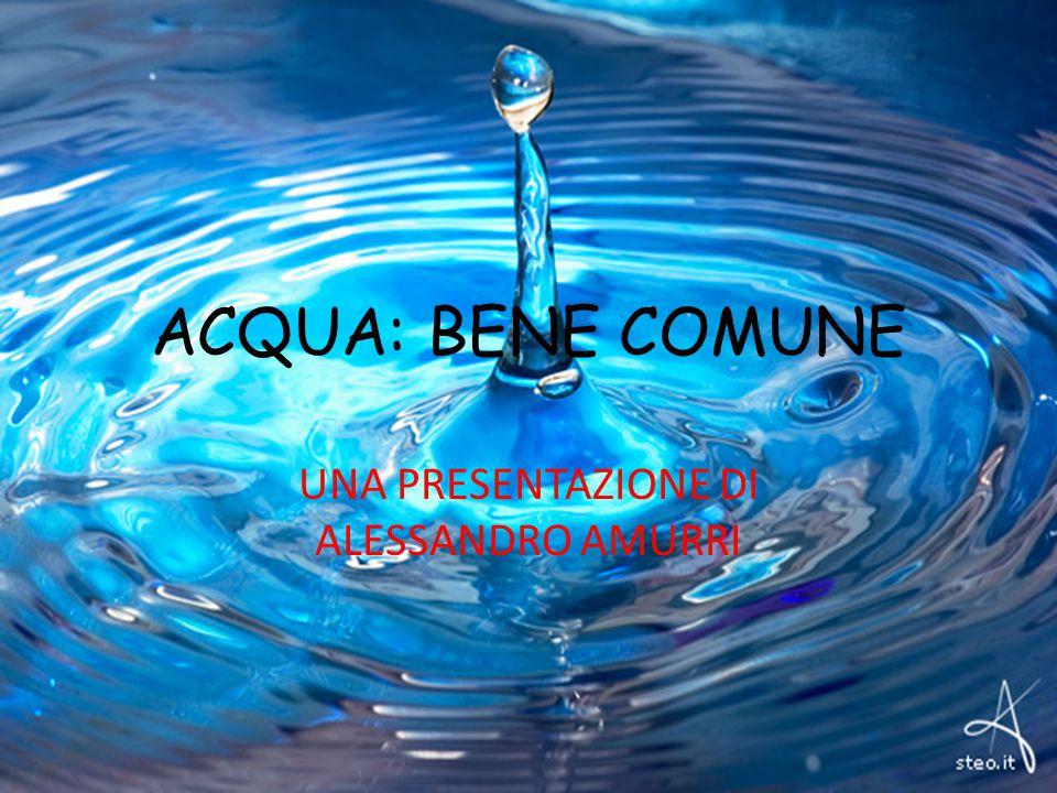 ACQUA: BENE COMUNE UNA PRESENTAZIONE DI ALESSANDRO AMURRI