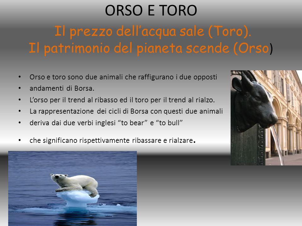 ORSO E TORO Il prezzo dell'acqua sale (Toro). Il patrimonio del pianeta scende (Orso ) Orso e toro sono due animali che raffigurano i due opposti anda