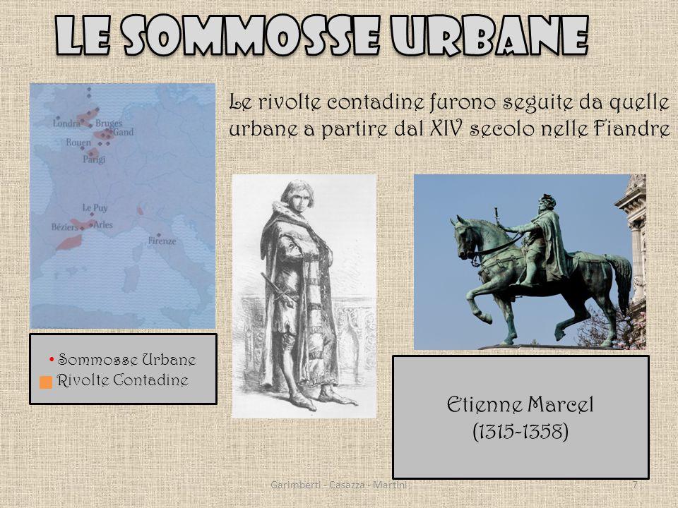 Sommosse Urbane Rivolte Contadine Le rivolte contadine furono seguite da quelle urbane a partire dal XIV secolo nelle Fiandre Etienne Marcel (1315-1358) 7Garimberti - Casazza - Martini