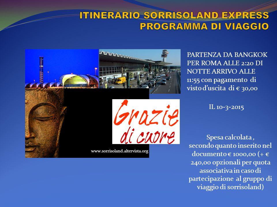 www.sorrisoland.altervista.org PARTENZA DA BANGKOK PER ROMA ALLE 2:20 DI NOTTE ARRIVO ALLE 11:55 con pagamento di visto d'uscita di € 30,00 IL 10-3-20