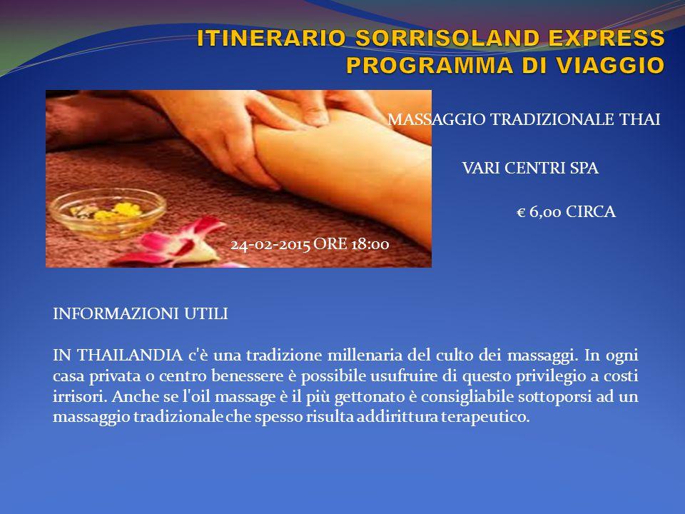 MASSAGGIO TRADIZIONALE THAI 24-02-2015 ORE 18:00 VARI CENTRI SPA € 6,00 CIRCA INFORMAZIONI UTILI IN THAILANDIA c è una tradizione millenaria del culto dei massaggi.
