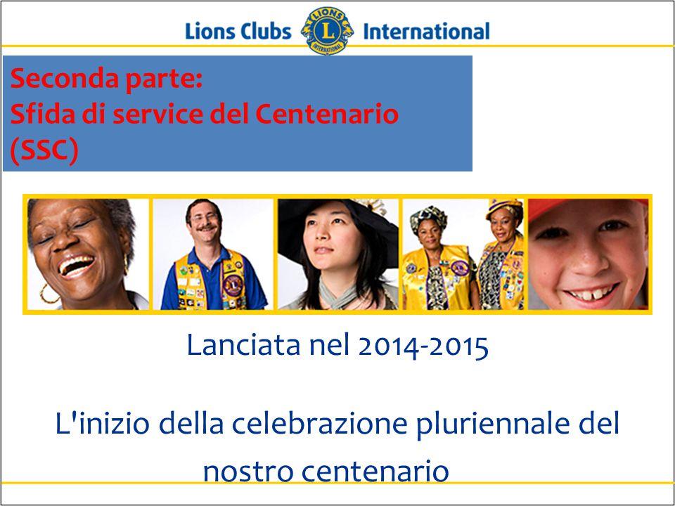 Lanciata nel 2014-2015 L inizio della celebrazione pluriennale del nostro centenario Seconda parte: Sfida di service del Centenario (SSC)