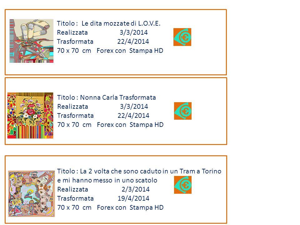 Titolo : Nonna Carla Trasformata Realizzata 3/3/2014 Trasformata 22/4/2014 70 x 70 cm Forex con Stampa HD Titolo : Le dita mozzate di L.O.V.E.