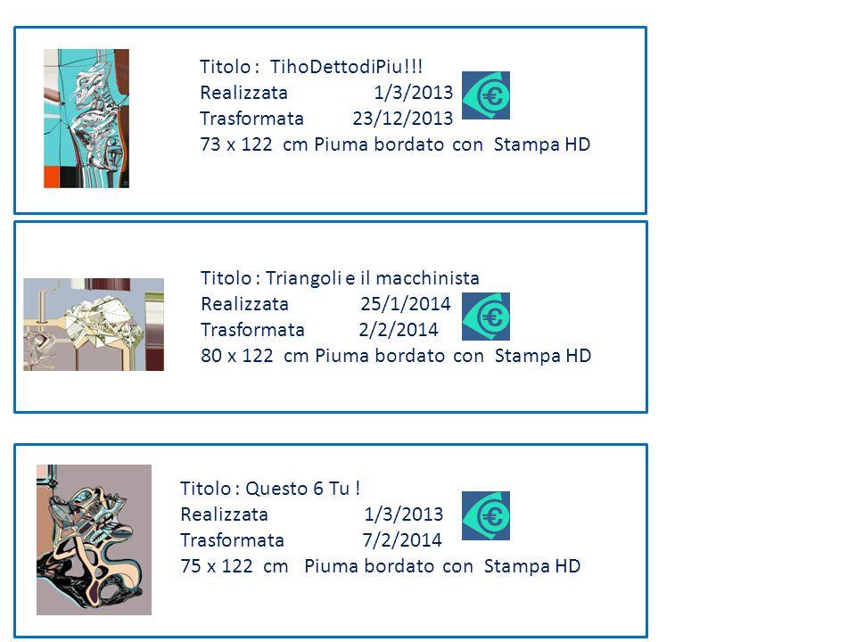 Titolo : Triangoli e il macchinista Realizzata 25/1/2014 Trasformata 2/2/2014 80 x 122 cm Piuma bordato con Stampa HD Titolo : TihoDettodiPiu!!.