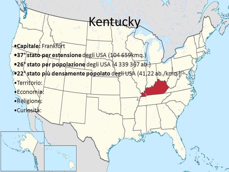 Kentucky Capitale: Frankfort 37° stato per estensione degli USA (104 659kmq.) 26° stato per popolazione degli USA (4 339 367 ab.) 22° stato più densam