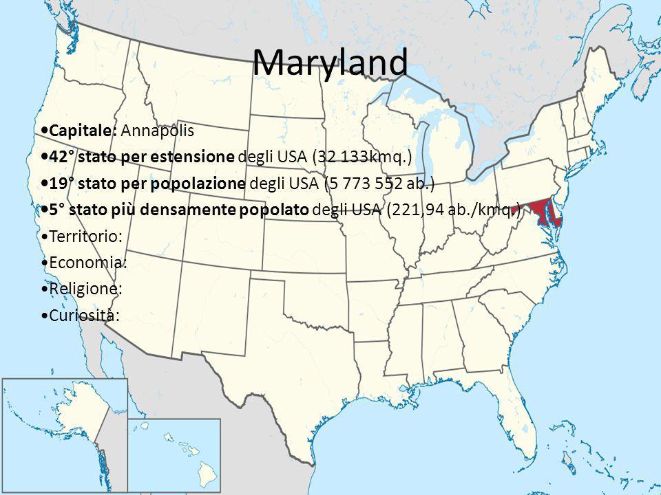 Maryland Capitale: Annapolis 42° stato per estensione degli USA (32 133kmq.) 19° stato per popolazione degli USA (5 773 552 ab.) 5° stato più densamen