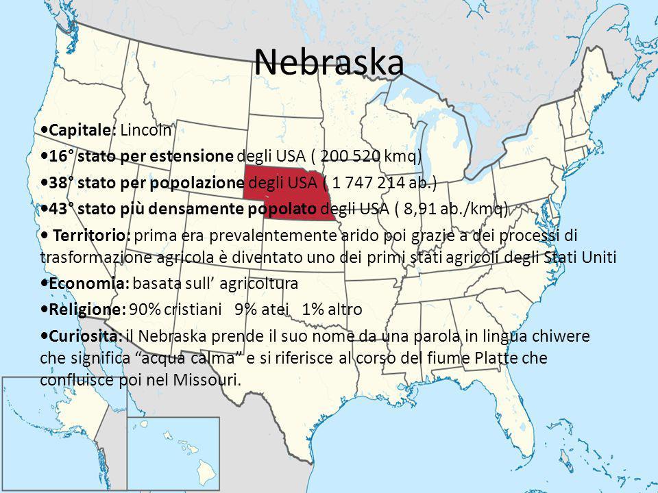Nebraska Capitale: Lincoln 16° stato per estensione degli USA ( 200 520 kmq) 38° stato per popolazione degli USA ( 1 747 214 ab.) 43° stato più densam